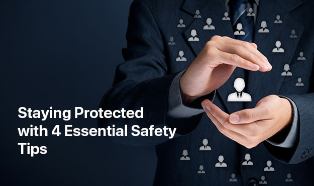 Staying Protected with 4 Essential Safety Tips