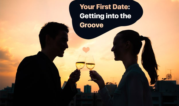 Your First Date: Getting into the Groove